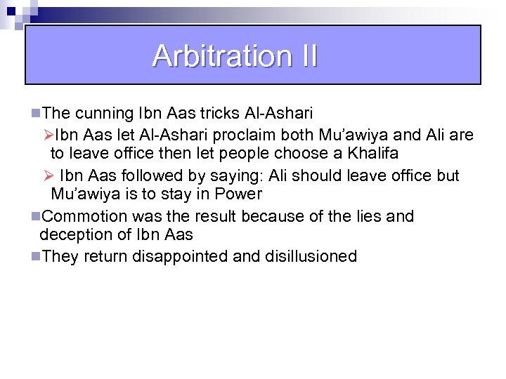 Arbitration II n. The cunning Ibn Aas tricks Al-Ashari ØIbn Aas let Al-Ashari proclaim