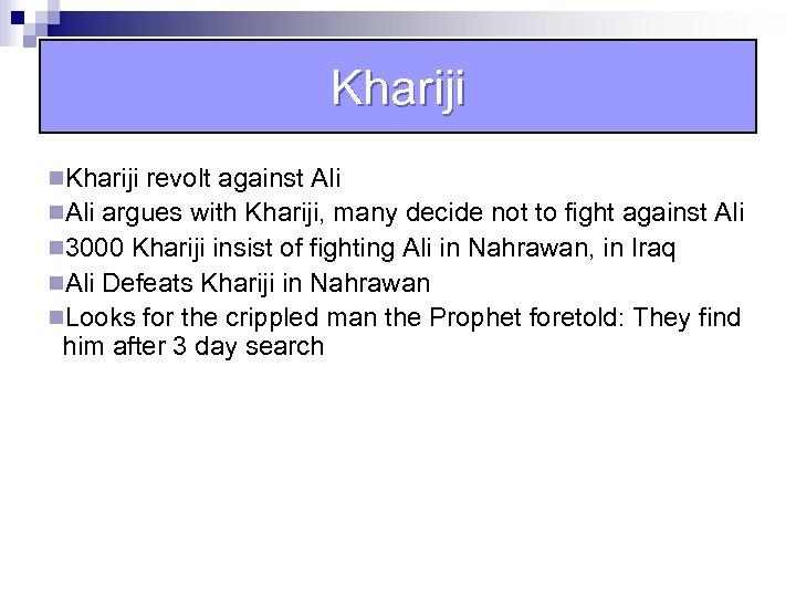 Khariji n. Khariji revolt against Ali n. Ali argues with Khariji, many decide not