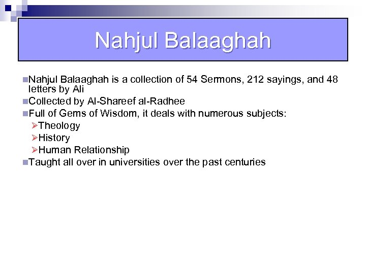 Nahjul Balaaghah n. Nahjul Balaaghah is a collection of 54 Sermons, 212 sayings, and