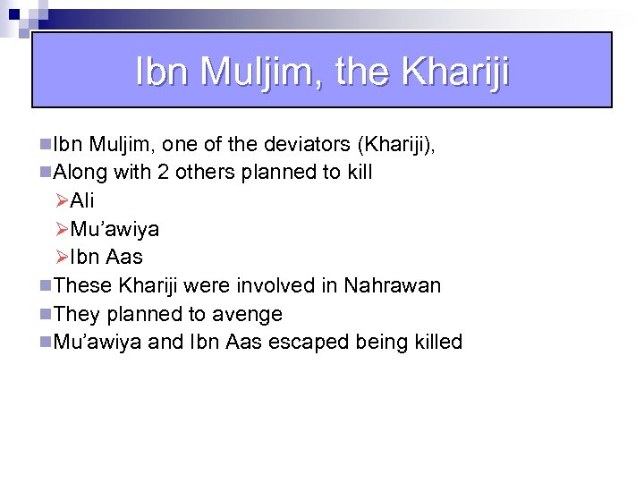 Ibn Muljim, the Khariji n. Ibn Muljim, one of the deviators (Khariji), n. Along