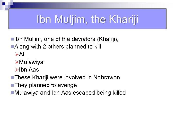 Ibn Muljim, the Khariji n. Ibn Muljim, one of the deviators (Khariji), n. Along