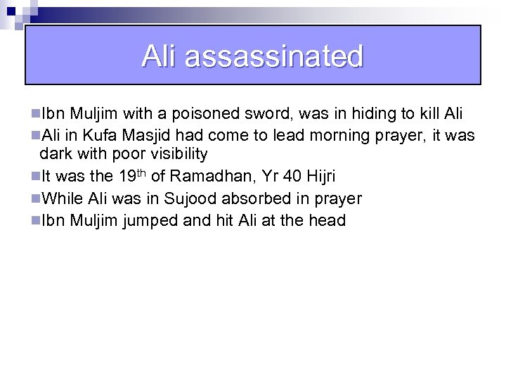 Ali assassinated n. Ibn Muljim with a poisoned sword, was in hiding to kill