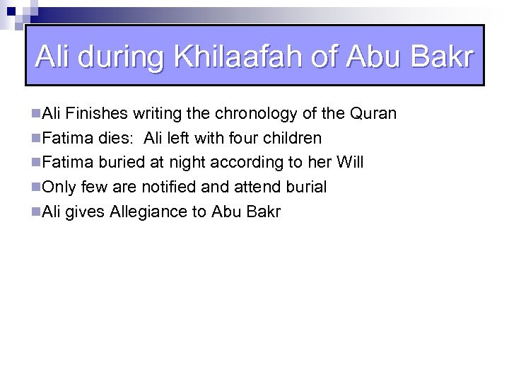 Ali during Khilaafah of Abu Bakr n. Ali Finishes writing the chronology of the