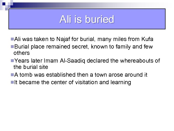 Ali is buried n. Ali was taken to Najaf for burial, many miles from