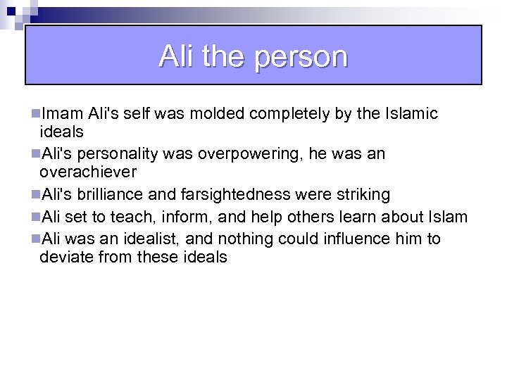 Ali the person n. Imam Ali's self was molded completely by the Islamic ideals