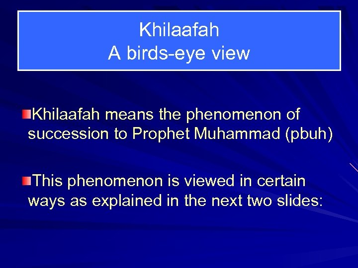 Khilaafah A birds-eye view Khilaafah means the phenomenon of succession to Prophet Muhammad (pbuh)