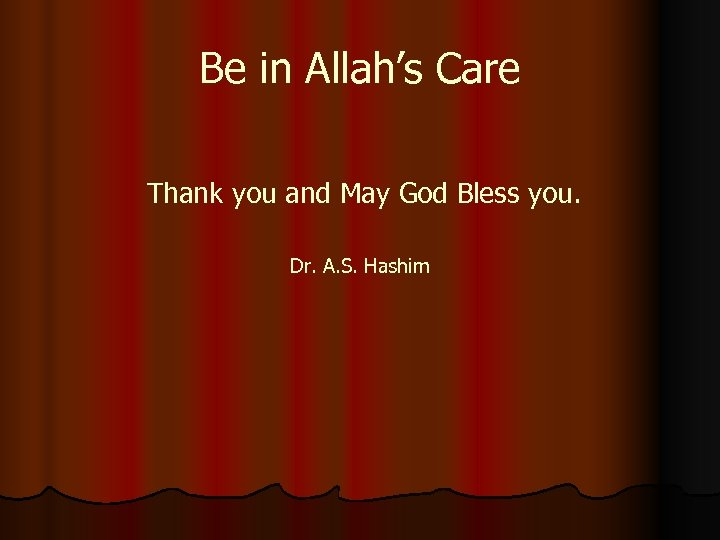 Be in Allah's Care Thank you and May God Bless you. Dr. A. S.