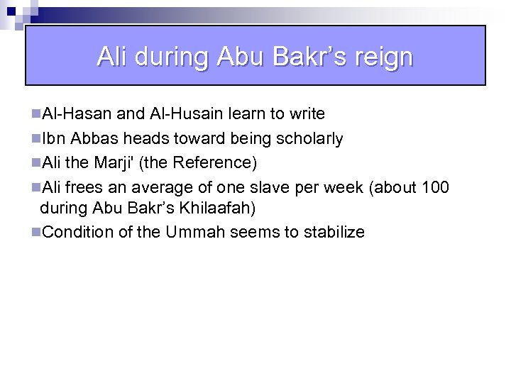 Ali during Abu Bakr's reign n. Al-Hasan and Al-Husain learn to write n. Ibn