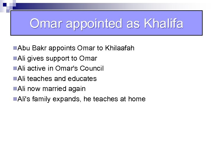 Omar appointed as Khalifa n. Abu Bakr appoints Omar to Khilaafah n. Ali gives