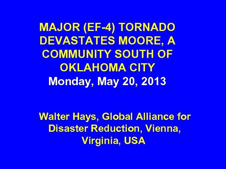 MAJOR (EF-4) TORNADO DEVASTATES MOORE, A COMMUNITY SOUTH OF OKLAHOMA CITY Monday, May 20,
