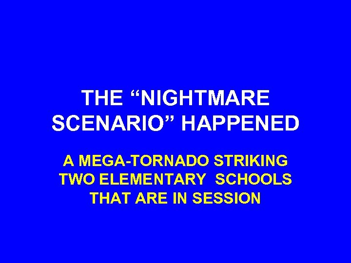 "THE ""NIGHTMARE SCENARIO"" HAPPENED A MEGA-TORNADO STRIKING TWO ELEMENTARY SCHOOLS THAT ARE IN SESSION"