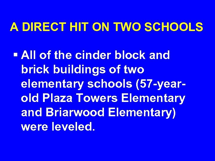 A DIRECT HIT ON TWO SCHOOLS § All of the cinder block and brick