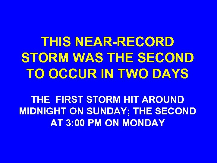 THIS NEAR-RECORD STORM WAS THE SECOND TO OCCUR IN TWO DAYS THE FIRST STORM