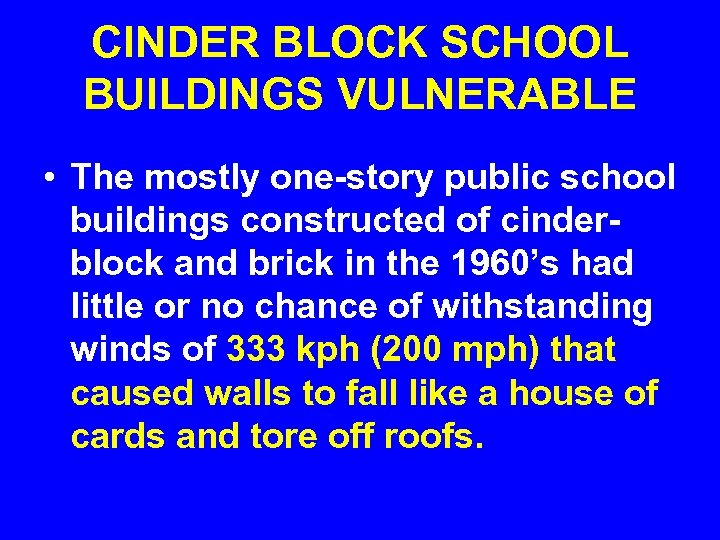 CINDER BLOCK SCHOOL BUILDINGS VULNERABLE • The mostly one-story public school buildings constructed of