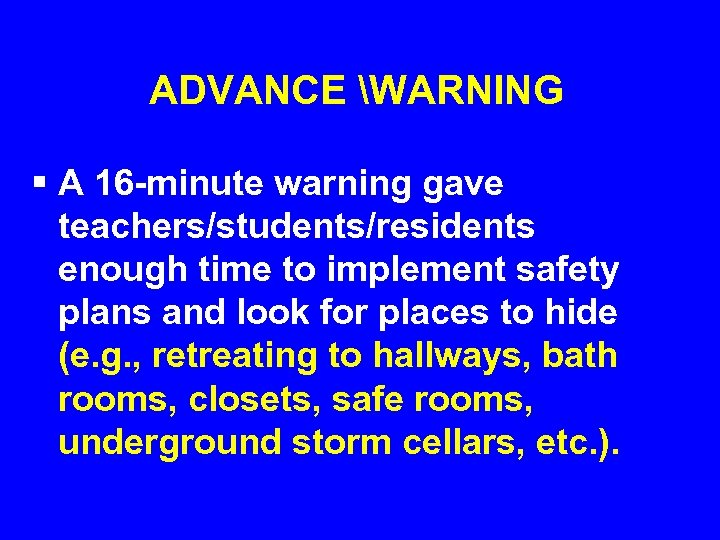 ADVANCE WARNING § A 16 -minute warning gave teachers/students/residents enough time to implement safety