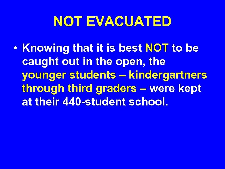NOT EVACUATED • Knowing that it is best NOT to be caught out in