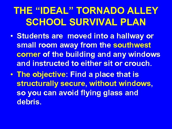 "THE ""IDEAL"" TORNADO ALLEY SCHOOL SURVIVAL PLAN • Students are moved into a hallway"