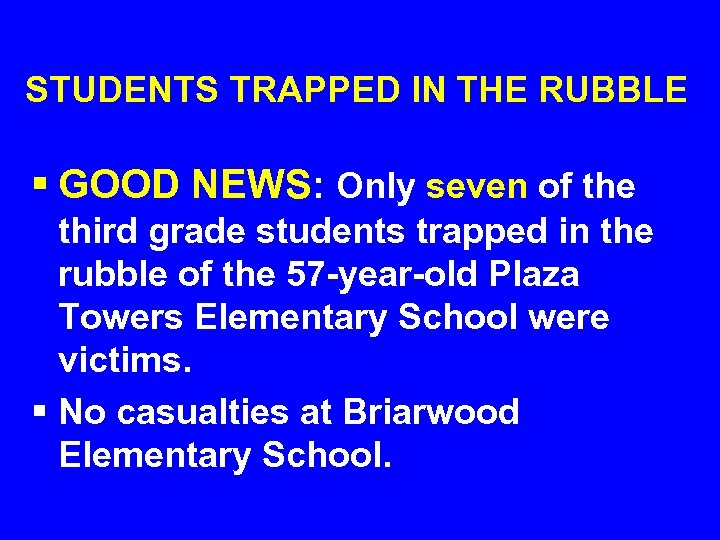 STUDENTS TRAPPED IN THE RUBBLE § GOOD NEWS: Only seven of the third grade