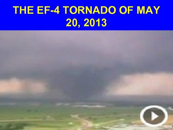 THE EF-4 TORNADO OF MAY 20, 2013