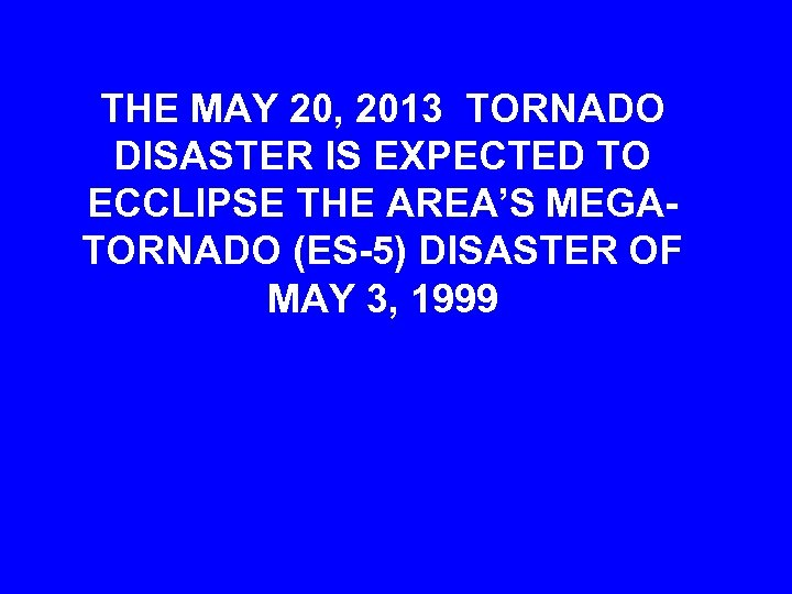 THE MAY 20, 2013 TORNADO DISASTER IS EXPECTED TO ECCLIPSE THE AREA'S MEGATORNADO (ES-5)