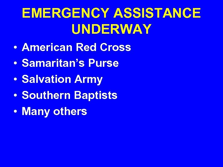 EMERGENCY ASSISTANCE UNDERWAY • • • American Red Cross Samaritan's Purse Salvation Army Southern