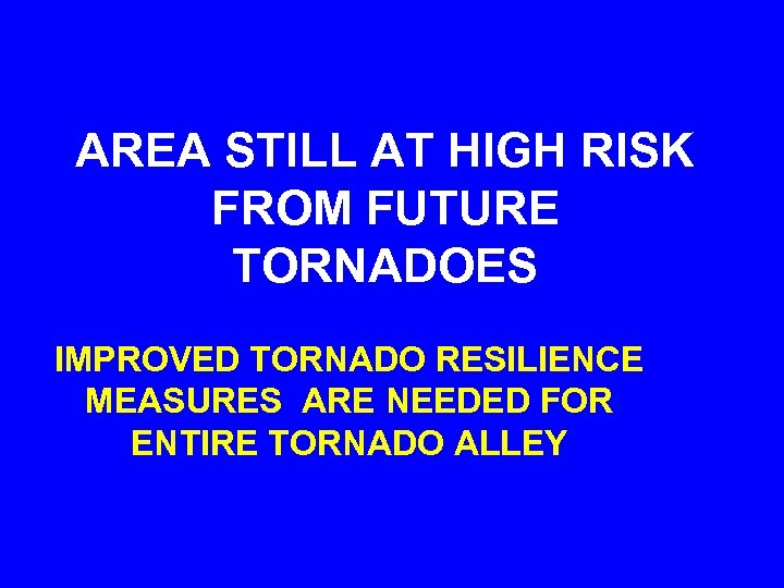 AREA STILL AT HIGH RISK FROM FUTURE TORNADOES IMPROVED TORNADO RESILIENCE MEASURES ARE NEEDED