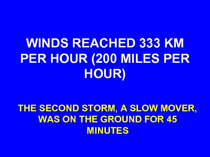WINDS REACHED 333 KM PER HOUR (200 MILES PER HOUR) THE SECOND STORM, A