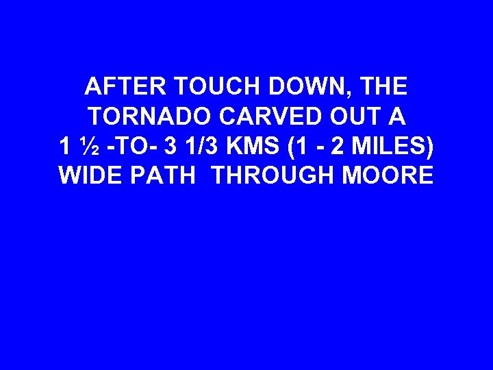 AFTER TOUCH DOWN, THE TORNADO CARVED OUT A 1 ½ -TO- 3 1/3 KMS