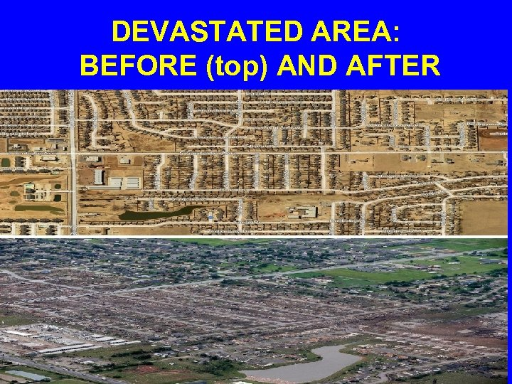DEVASTATED AREA: BEFORE (top) AND AFTER