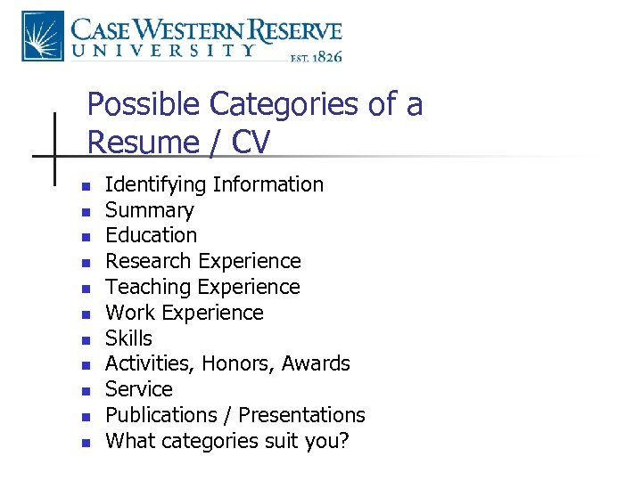 Possible Categories of a Resume / CV n n n Identifying Information Summary Education