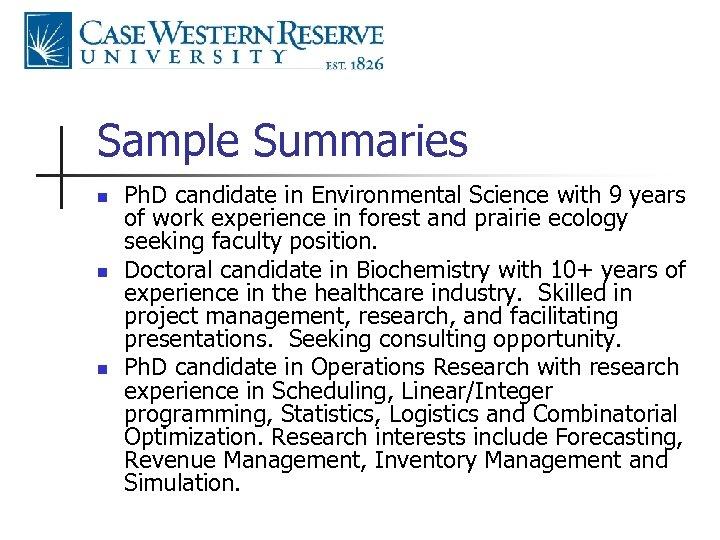 Sample Summaries n n n Ph. D candidate in Environmental Science with 9 years