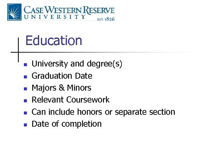 Education n n n University and degree(s) Graduation Date Majors & Minors Relevant Coursework