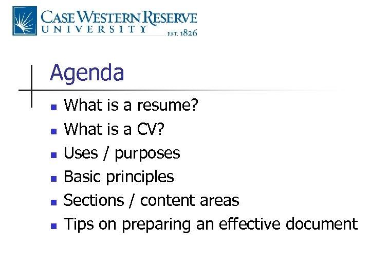 Agenda n n n What is a resume? What is a CV? Uses /