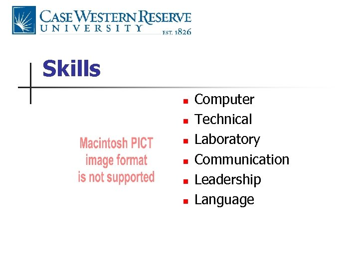 Skills n n n Computer Technical Laboratory Communication Leadership Language