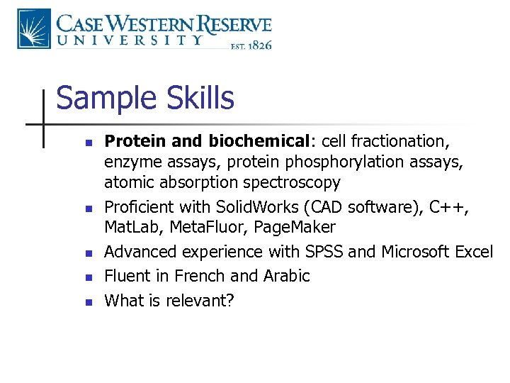Sample Skills n n n Protein and biochemical: cell fractionation, enzyme assays, protein phosphorylation