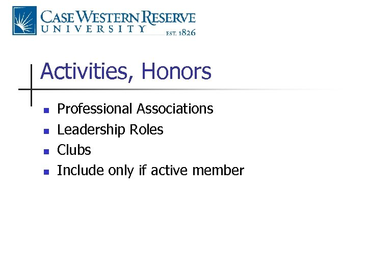 Activities, Honors n n Professional Associations Leadership Roles Clubs Include only if active member