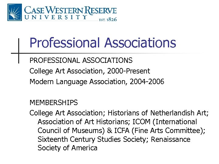 Professional Associations PROFESSIONAL ASSOCIATIONS College Art Association, 2000 -Present Modern Language Association, 2004 -2006