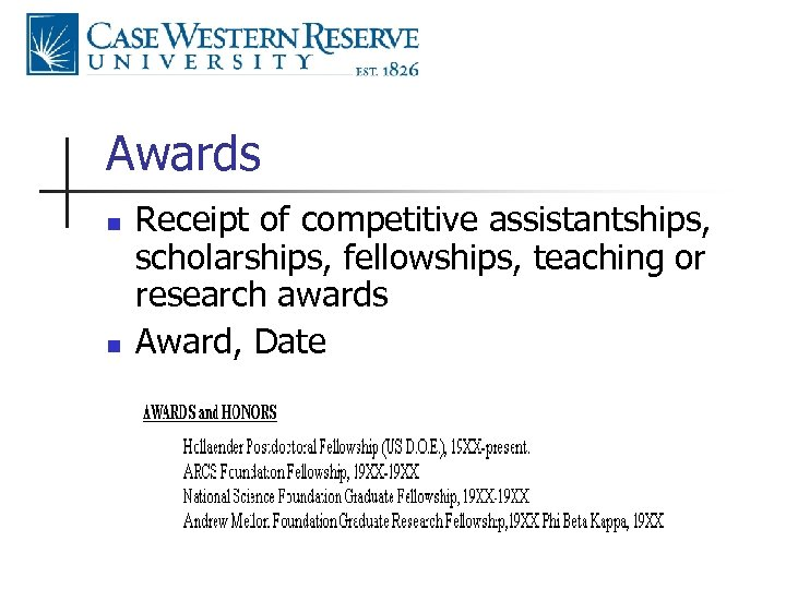 Awards n n Receipt of competitive assistantships, scholarships, fellowships, teaching or research awards Award,