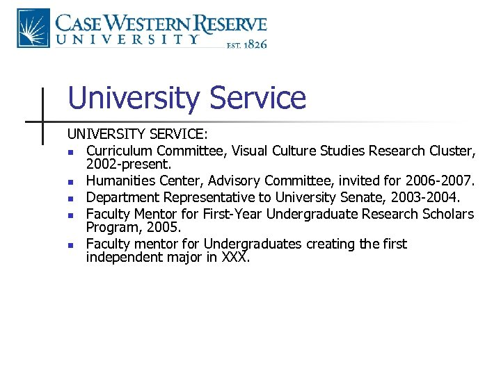 University Service UNIVERSITY SERVICE: n Curriculum Committee, Visual Culture Studies Research Cluster, 2002 -present.