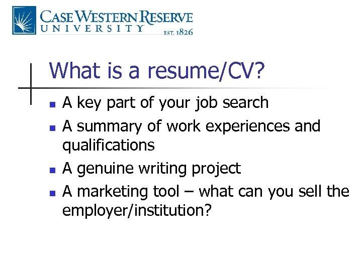 What is a resume/CV? n n A key part of your job search A