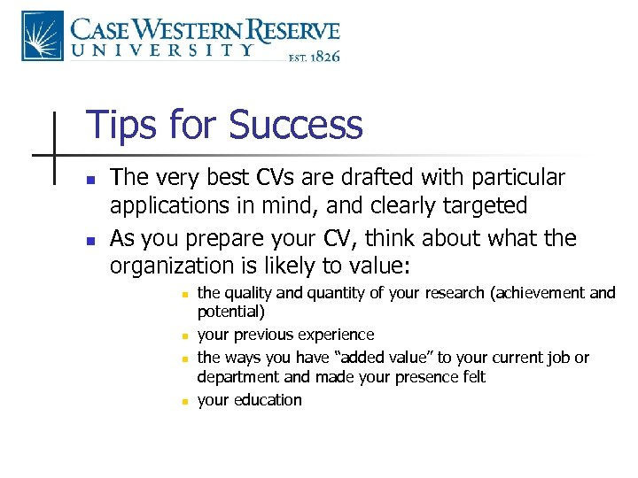 Tips for Success n n The very best CVs are drafted with particular applications