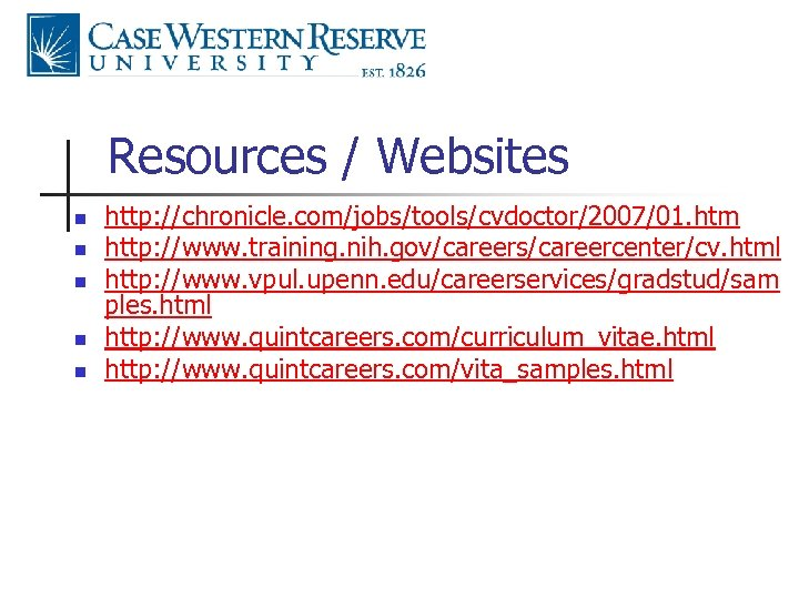 Resources / Websites n n n http: //chronicle. com/jobs/tools/cvdoctor/2007/01. htm http: //www. training. nih.