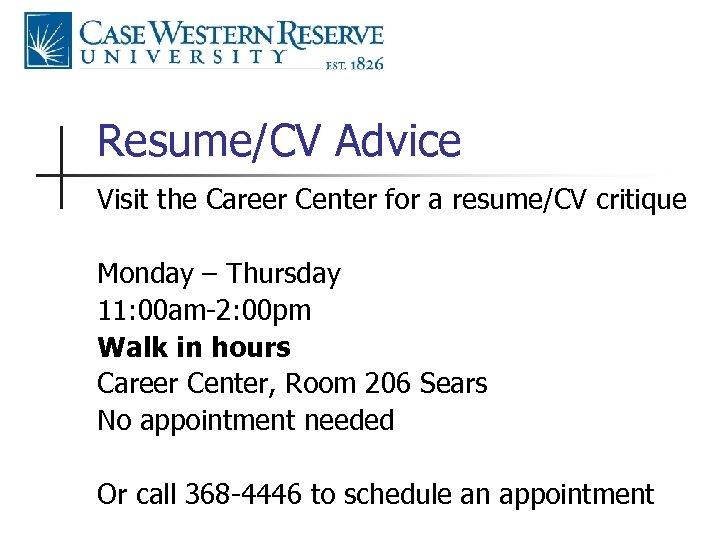 Resume/CV Advice Visit the Career Center for a resume/CV critique Monday – Thursday 11: