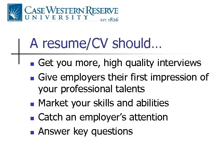 A resume/CV should… n n n Get you more, high quality interviews Give employers