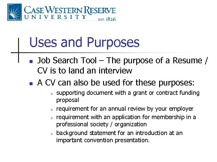 Uses and Purposes n n Job Search Tool – The purpose of a Resume