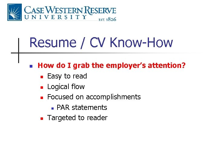 Resume / CV Know-How n How do I grab the employer's attention? n Easy
