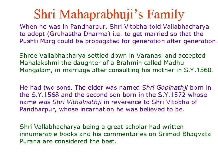 Shri Mahaprabhuji's Family When he was in Pandharpur, Shri Vitobha told Vallabhacharya to adopt