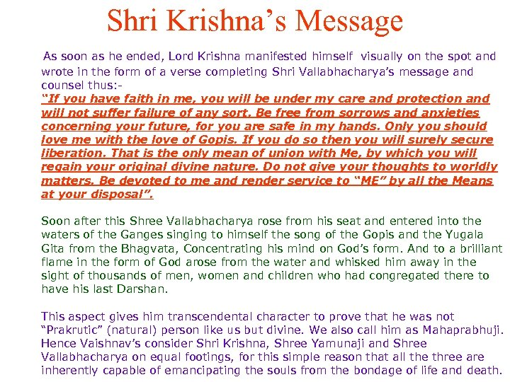 Shri Krishna's Message As soon as he ended, Lord Krishna manifested himself visually on