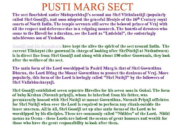 PUSTI MARG SECT The sect flourished under Mahaprabhuji's second son Shri Vitthalnathji (popularly called