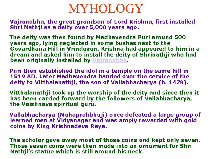MYHOLOGY Vajranabha, the great grandson of Lord Krishna, first installed Shri Nathji as a